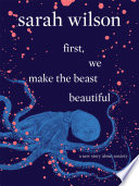 """first, we make the beast beautiful: A New Story About Anxiety"" by Sarah Wilson"