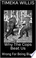 Why The Cops Beat Us