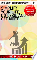 Correct Utterances (737 +) to Simplify Your Life, Do Less, and Get More