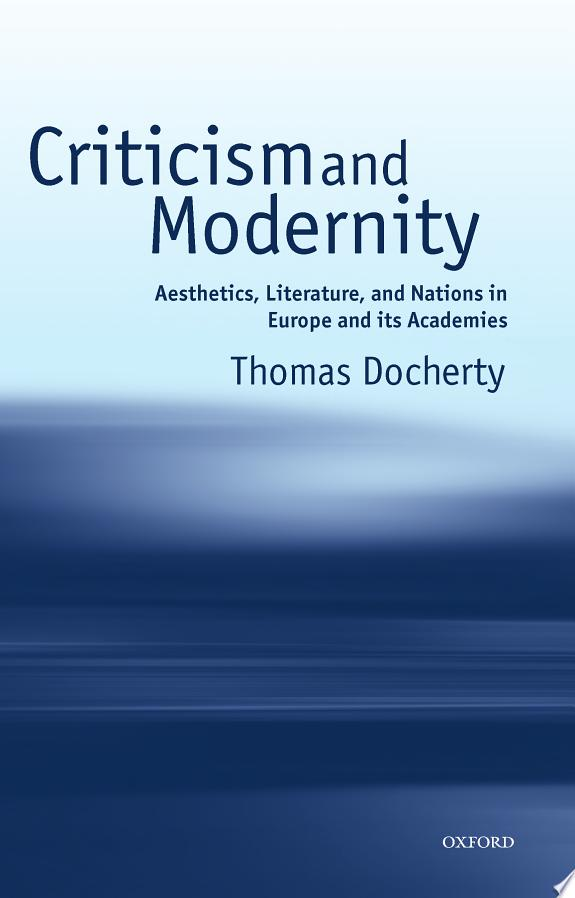 Criticism and Modernity : Aesthetics, Literature, and Nations in Europe and its Academies
