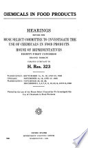 Chemicals in Food Products  Hearings Before     81 2 Created Pursuant to H  Res  323  September 14 December 15  1950 Book