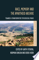 Race  Memory and the Apartheid Archive