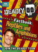 Steve Backshall s Deadly series  Deadly Factbook  Reptiles and Amphibians