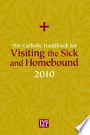 The Catholic Handbook For Visiting The Sick And Homebound 2010 Book PDF