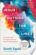 """""""Jesus Outside the Lines: A Way Forward for Those Who Are Tired of Taking Sides"""" by Scott Sauls, Gabe Lyons"""