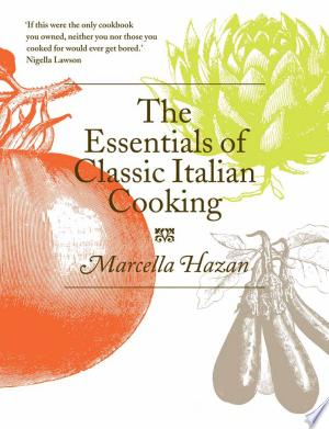 Download The Essentials of Classic Italian Cooking Free Books - Dlebooks.net