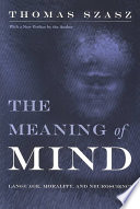The Meaning of Mind  : Language, Morality, and Neuroscience