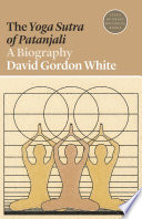"""The Yoga Sutra of Patanjali: A Biography"" by David Gordon White, Daren Magee"