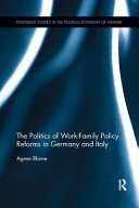 The Politics Of Work Family Policy Reforms In Germany And Italy