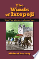 The Winds of Ixtepeji  : World View and Society in a Zapotec Town