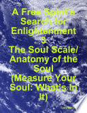 A Free Spirit s Search for Enlightenment 3  The Soul Scale  Anatomy of the Soul  Measure Your Soul  What   s In It