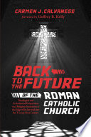 Back To The Future Of The Roman Catholic Church