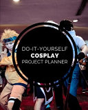 Do It Yourself Cosplay Project Planner