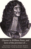 Charter to William Penn, and Laws of the Province of Pennsylvania