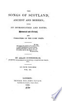 The songs of Scotland, ancient and modern; with an intr. and notes by A. Cunningham