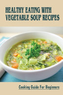 Healthy Eating With Vegetable Soup Recipes