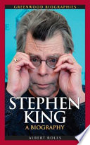 """Stephen King: A Biography: A Biography"" by Albert Rolls"