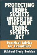 Protecting Trade Secrets Under the Uniform Trade Secrets Act