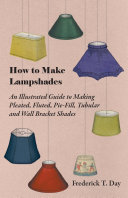 How to Make Lampshades   An Illustrated Guide to Making Pleated  Fluted  Pie Fill  Tubular and Wall Bracket Shades