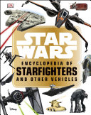 Star WarsTM Encyclopedia of Starfighters and Other Vehicles Pdf