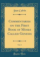 Commentaries on the First Book of Moses Called Genesis, Vol. 1 (Classic Reprint)