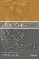 The Works of John Knox, Volumes 1 and 2: History of the Reformation in Scotland