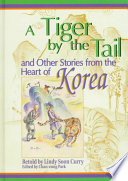 A Tiger by the Tail and Other Stories from the Heart of Korea Book