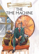 The Time Machine : Om Illustrated Classics
