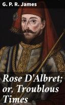 Rose D'Albret; or, Troublous Times Pdf/ePub eBook