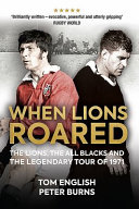 When Lions Roared - the Lions, the All Blacks and the Legendary Tour of 197