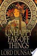 Unhappy Far Off Things Book PDF