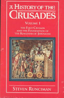 A History of the Crusades  Volume 1  The First Crusade and the Foundation of the Kingdom of Jerusalem