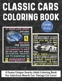 Classic Cars Coloring Book  A Funny Unique Snarky Adult Coloring Book For American Muscle Car  Vintage Car Lover