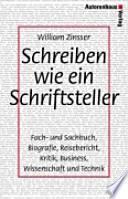 Schreiben wie ein Schriftsteller  : Fach- und Sachbuch, Biografie, Reisebericht, Kritik, Business, Wissenschaft und Technik