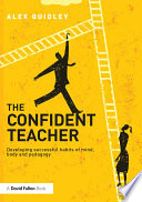 """""""The Confident Teacher: Developing successful habits of mind, body and pedagogy"""" by Alex Quigley"""