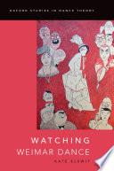 Watching Weimar Dance Book PDF