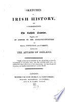 Sketches of Irish history  and considerations on the catholic question