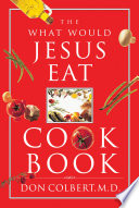 """The What Would Jesus Eat Cookbook"" by Don Colbert"
