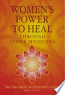"""Women's Power to Heal: Through Inner Medicine"" by Maya Tiwari"