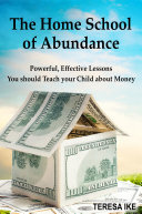 The Home School of Abundance: Powerful Effective Lessons You should Teach your Child about Money Pdf/ePub eBook