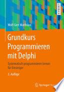 Grundkurs Programmieren mit Delphi  : Systematisch programmieren lernen für Einsteiger