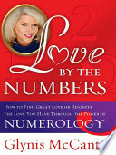 """""""Love by the Numbers: How to Find Great Love Or Reignite the Love You Have Through the Power of Numerology"""" by Glynis McCants"""