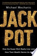 link to Jackpot : how the super-rich really live--and how their wealth harms us all in the TCC library catalog