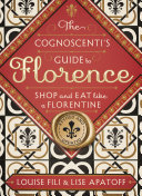 The Cognoscenti s Guide to Florence