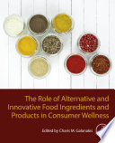 """The Role of Alternative and Innovative Food Ingredients and Products in Consumer Wellness"" by Charis M. Galanakis"