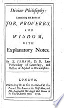 Divine Philosophy  Containing the Books of Job  Proverbs  and Wisdom  with Explanatory Notes  By Z  Isham
