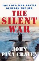 """The Silent War: The Cold War Battle Beneath the Sea"" by John Pina Craven"