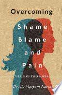 Overcoming Shame Blame and Pain