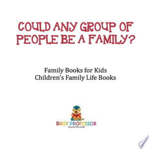 Could Any Group of People Be a Family? - Family Books for Kids   Children's Family Life Books Ebook - barabook