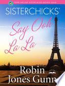 Sisterchicks Say Ooh La La